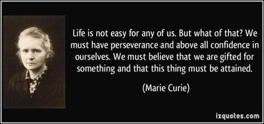 quote-life-is-not-easy-for-any-of-us-but-what-of-that-we-must-have-perseverance-and-above-all-marie-curie-45454