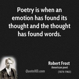 robert-frost-poetry-quotes-poetry-is-when-an-emotion-has-found-its-thought-and.jpg
