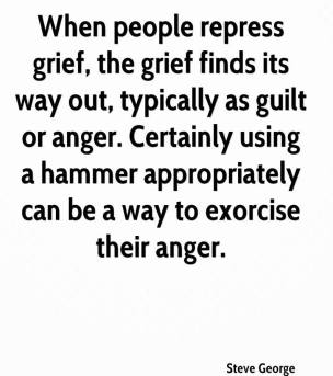 steve-george-quote-when-people-repress-grief-the-grief-finds-its-way-o